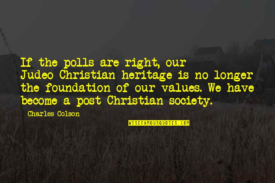 Values And Society Quotes By Charles Colson: If the polls are right, our Judeo-Christian heritage