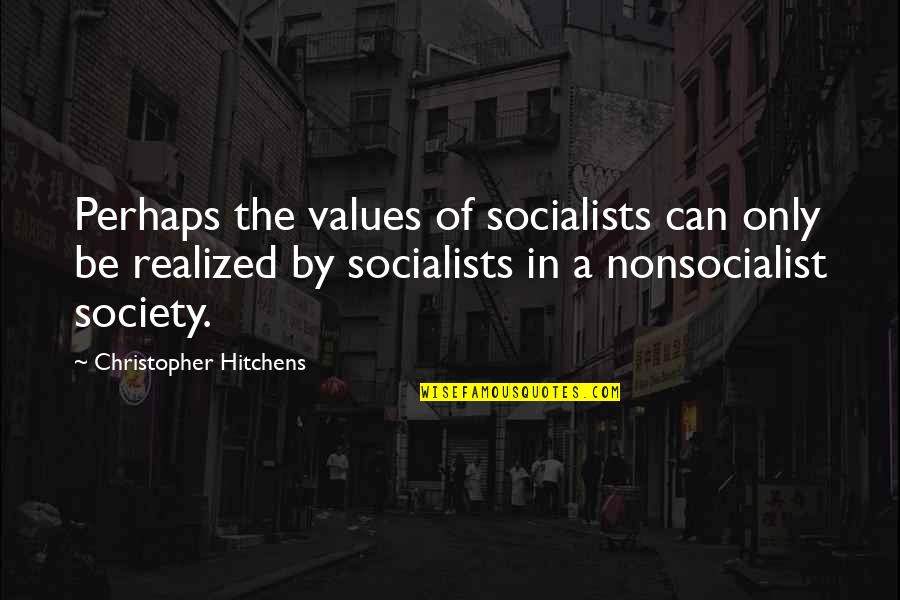 Values And Society Quotes By Christopher Hitchens: Perhaps the values of socialists can only be
