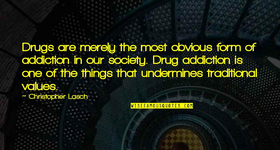 Values And Society Quotes By Christopher Lasch: Drugs are merely the most obvious form of