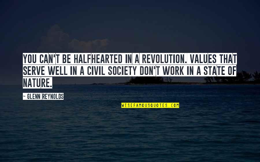 Values And Society Quotes By Glenn Reynolds: You can't be halfhearted in a revolution. Values