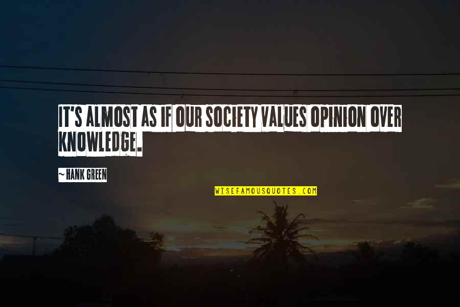 Values And Society Quotes By Hank Green: It's almost as if our society values opinion