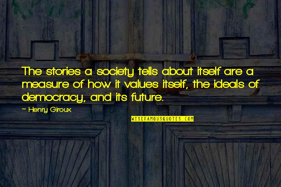 Values And Society Quotes By Henry Giroux: The stories a society tells about itself are