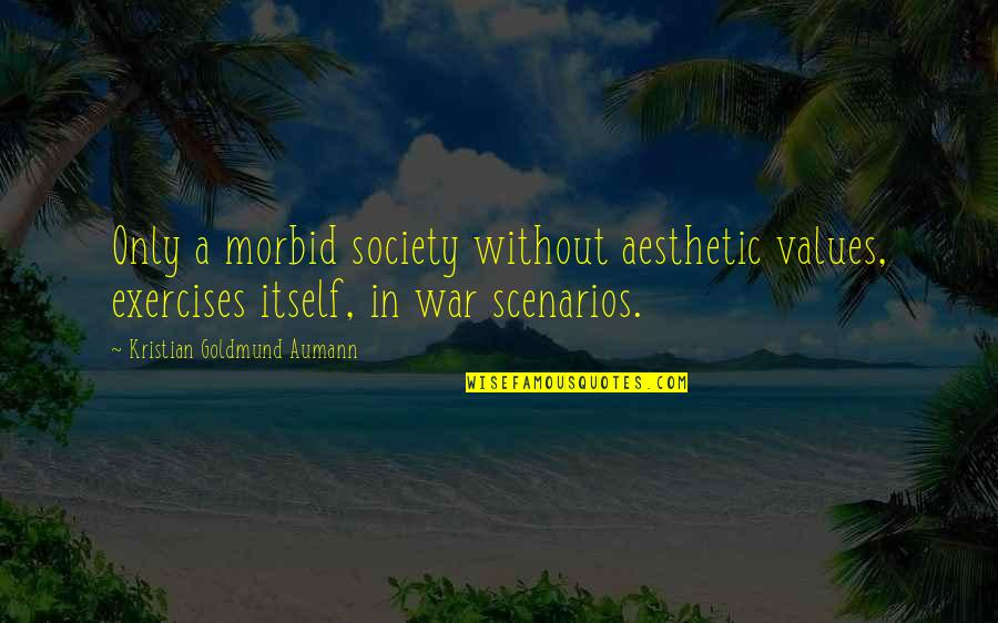 Values And Society Quotes By Kristian Goldmund Aumann: Only a morbid society without aesthetic values, exercises