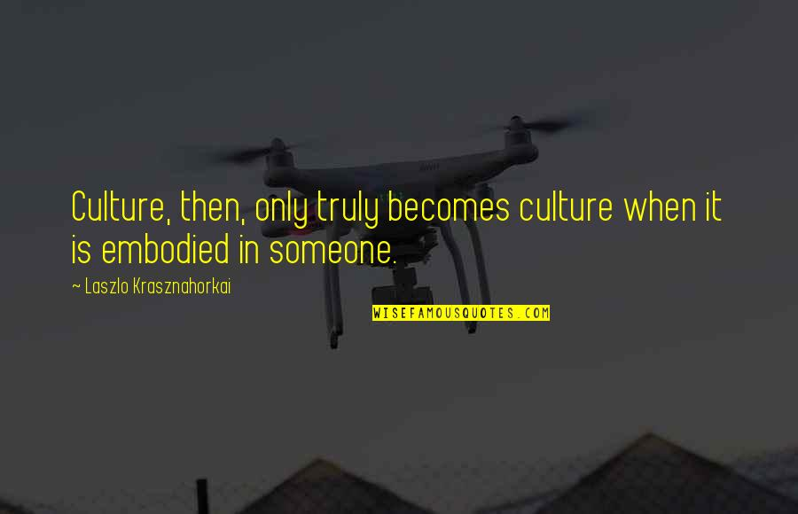 Values And Society Quotes By Laszlo Krasznahorkai: Culture, then, only truly becomes culture when it