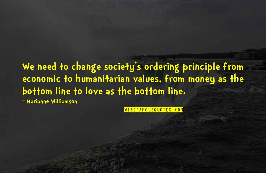 Values And Society Quotes By Marianne Williamson: We need to change society's ordering principle from