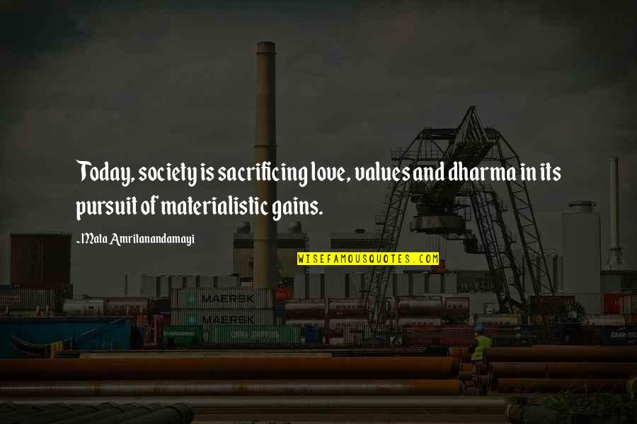 Values And Society Quotes By Mata Amritanandamayi: Today, society is sacrificing love, values and dharma