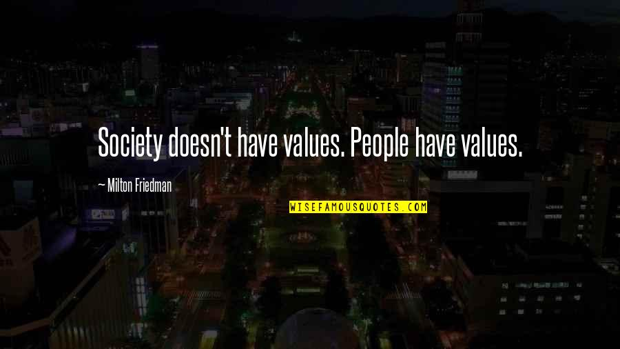 Values And Society Quotes By Milton Friedman: Society doesn't have values. People have values.