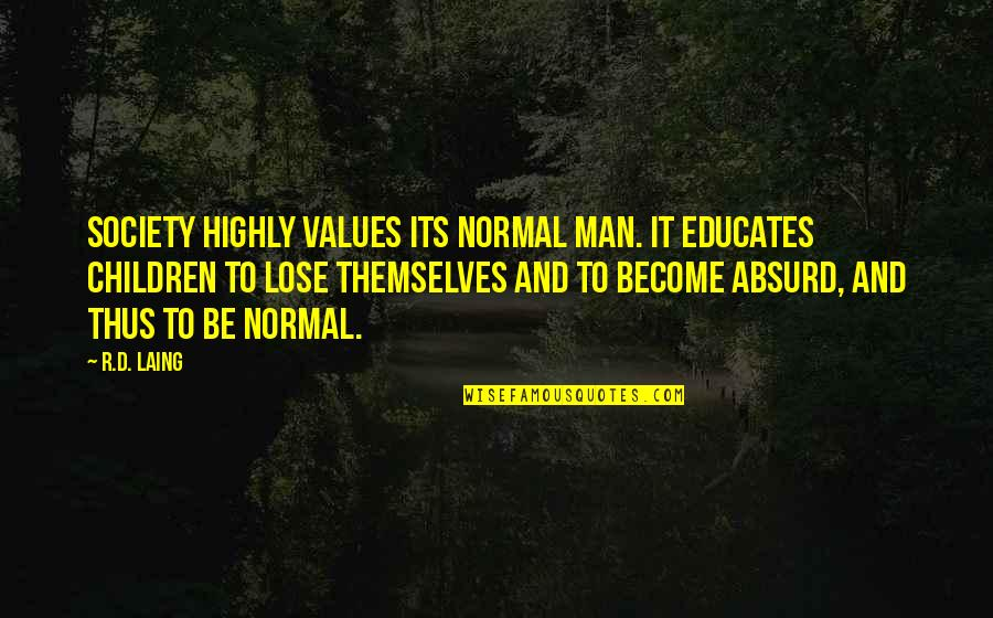 Values And Society Quotes By R.D. Laing: Society highly values its normal man. It educates
