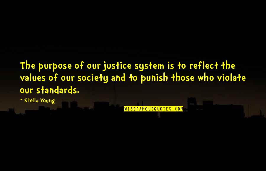 Values And Society Quotes By Stella Young: The purpose of our justice system is to