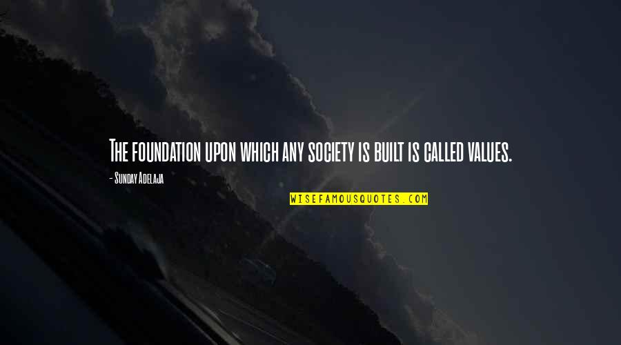 Values And Society Quotes By Sunday Adelaja: The foundation upon which any society is built