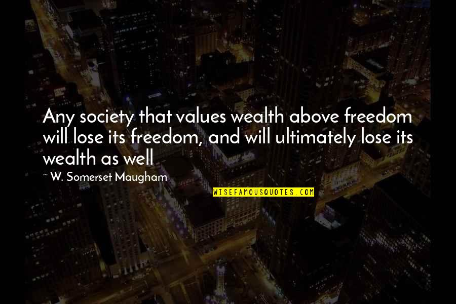 Values And Society Quotes By W. Somerset Maugham: Any society that values wealth above freedom will
