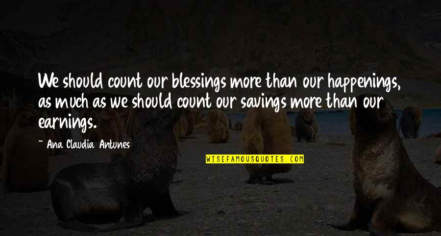 Values In Life Quotes By Ana Claudia Antunes: We should count our blessings more than our