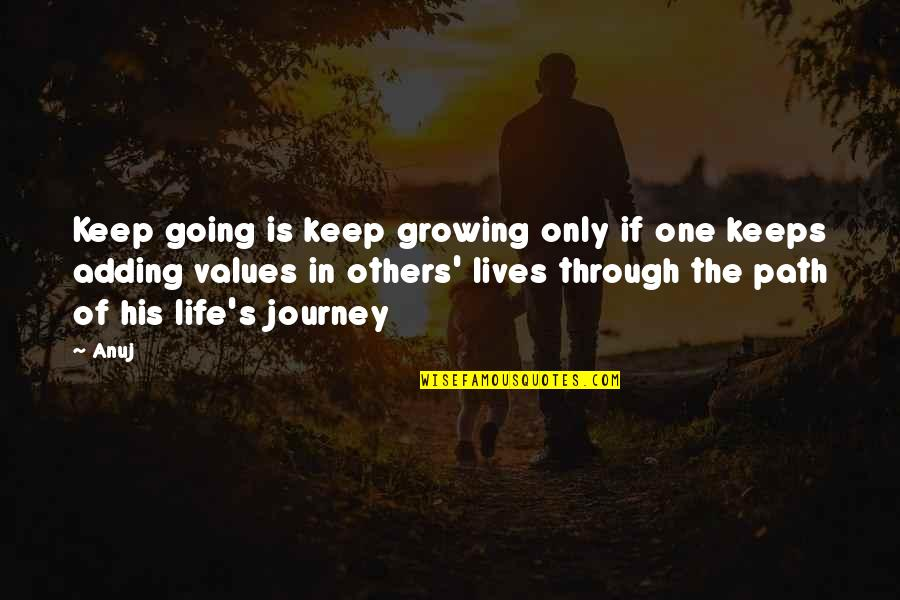 Values In Life Quotes By Anuj: Keep going is keep growing only if one