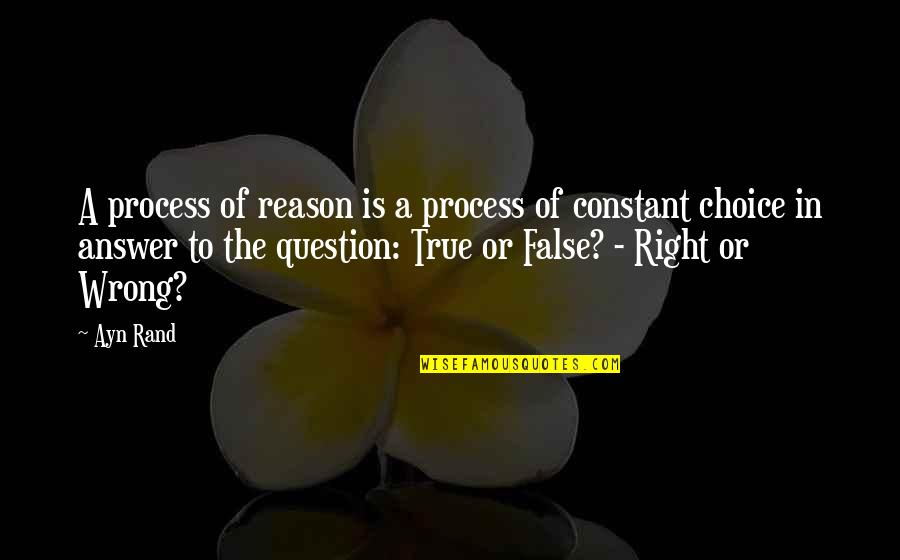 Values In Life Quotes By Ayn Rand: A process of reason is a process of