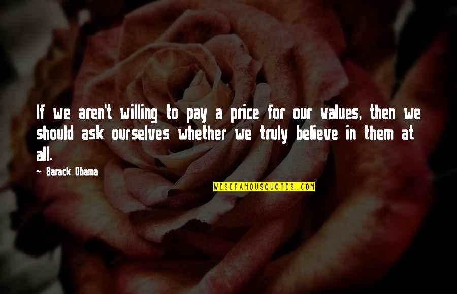 Values In Life Quotes By Barack Obama: If we aren't willing to pay a price