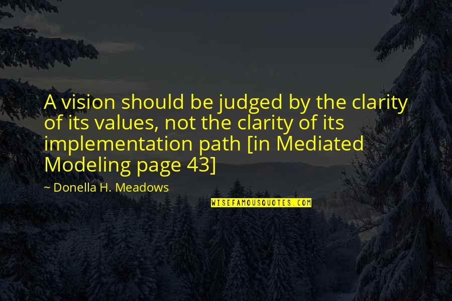 Values In Life Quotes By Donella H. Meadows: A vision should be judged by the clarity