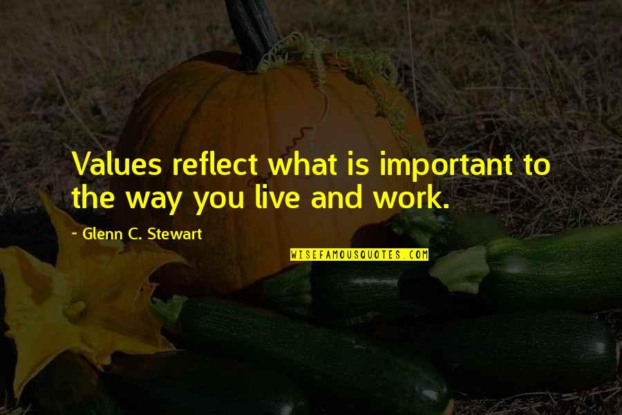 Values In Life Quotes By Glenn C. Stewart: Values reflect what is important to the way