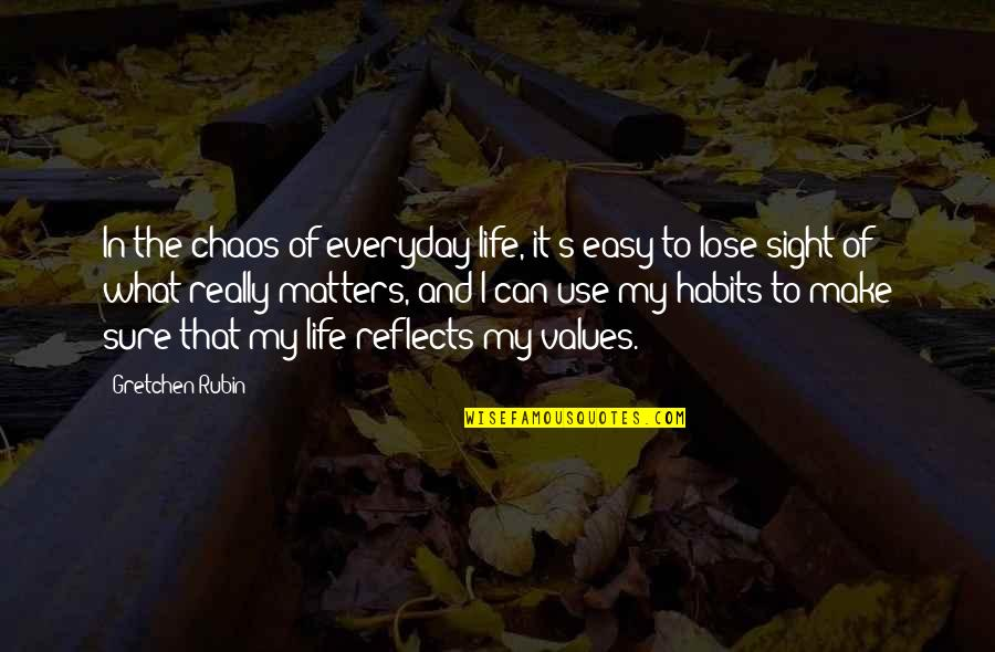 Values In Life Quotes By Gretchen Rubin: In the chaos of everyday life, it's easy