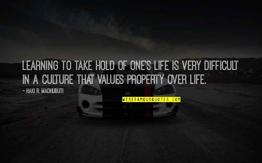 Values In Life Quotes By Haki R. Madhubuti: Learning to take hold of one's life is