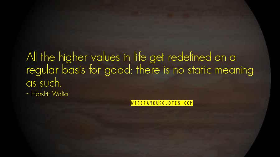 Values In Life Quotes By Harshit Walia: All the higher values in life get redefined