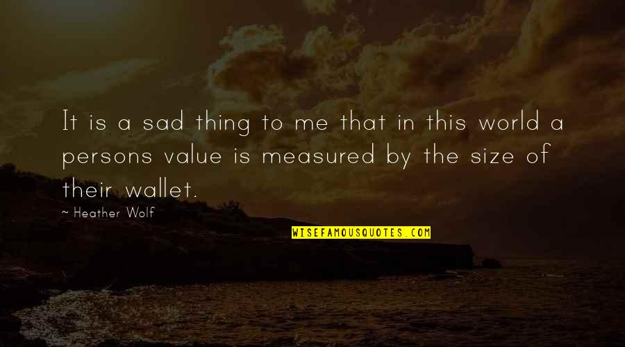 Values In Life Quotes By Heather Wolf: It is a sad thing to me that