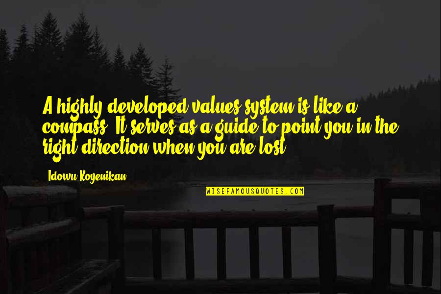 Values In Life Quotes By Idowu Koyenikan: A highly developed values system is like a