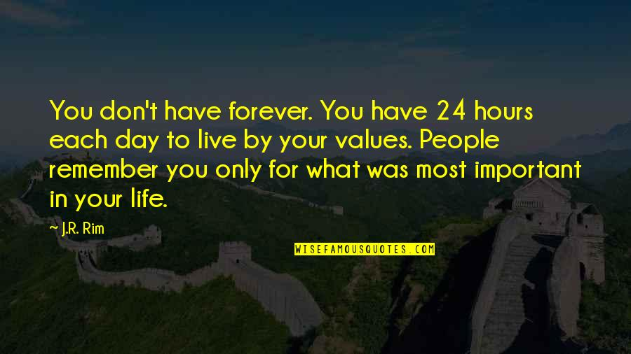 Values In Life Quotes By J.R. Rim: You don't have forever. You have 24 hours