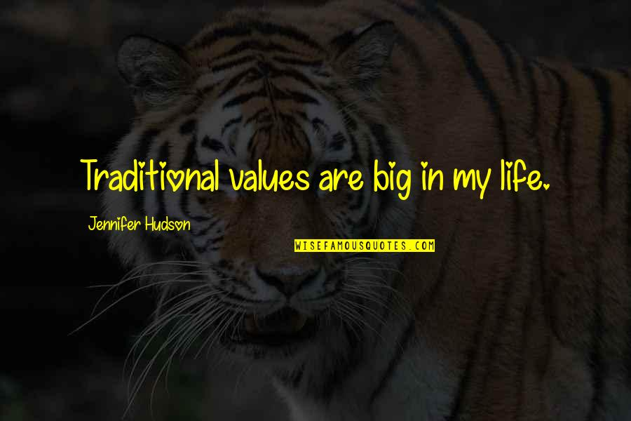 Values In Life Quotes By Jennifer Hudson: Traditional values are big in my life.