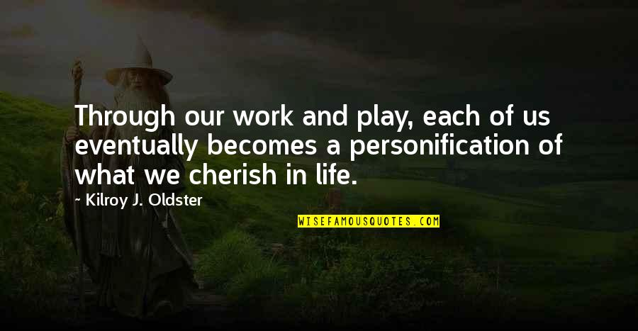 Values In Life Quotes By Kilroy J. Oldster: Through our work and play, each of us