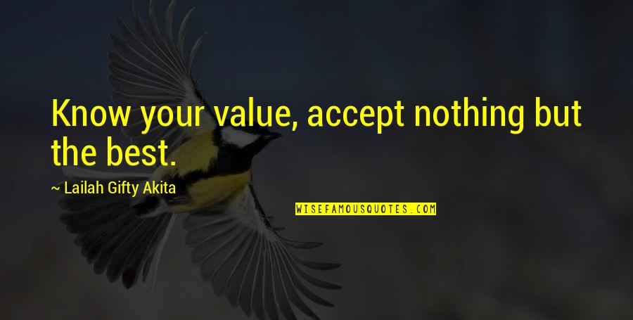 Values In Life Quotes By Lailah Gifty Akita: Know your value, accept nothing but the best.