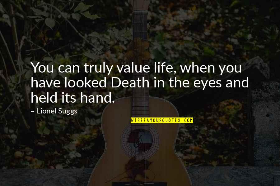 Values In Life Quotes By Lionel Suggs: You can truly value life, when you have