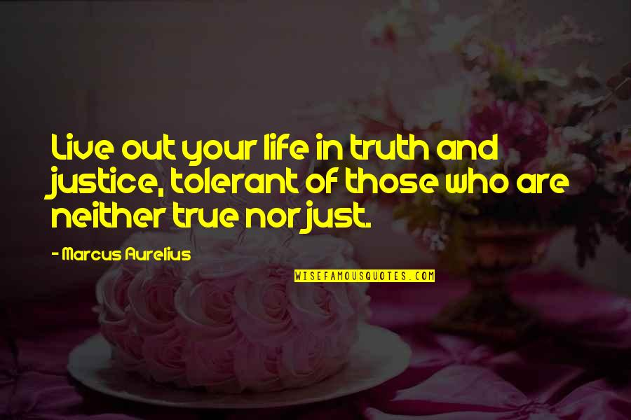 Values In Life Quotes By Marcus Aurelius: Live out your life in truth and justice,