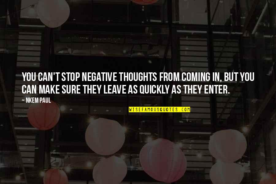Values In Life Quotes By Nkem Paul: You can't stop negative thoughts from coming in,