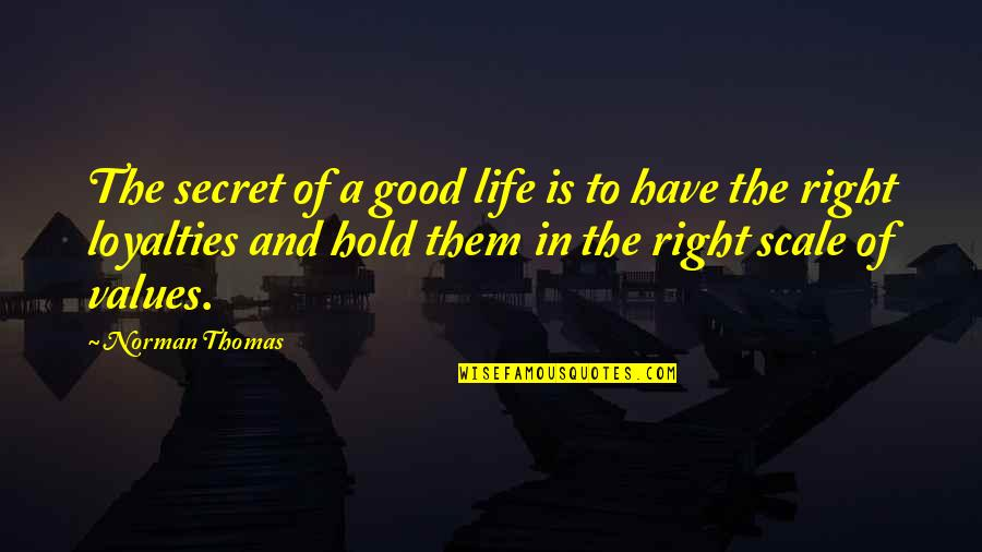 Values In Life Quotes By Norman Thomas: The secret of a good life is to