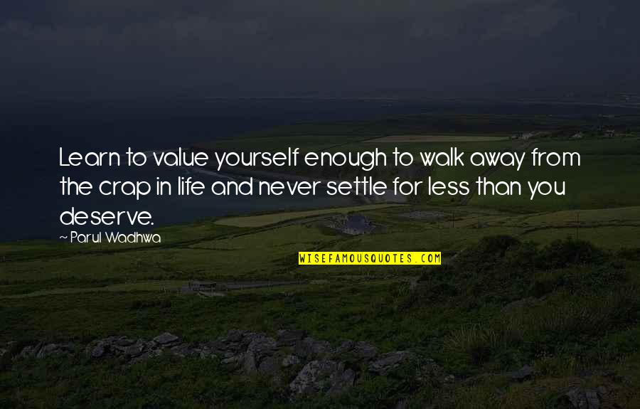 Values In Life Quotes By Parul Wadhwa: Learn to value yourself enough to walk away