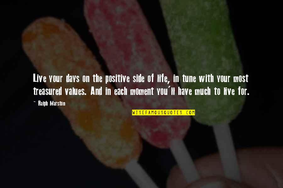 Values In Life Quotes By Ralph Marston: Live your days on the positive side of