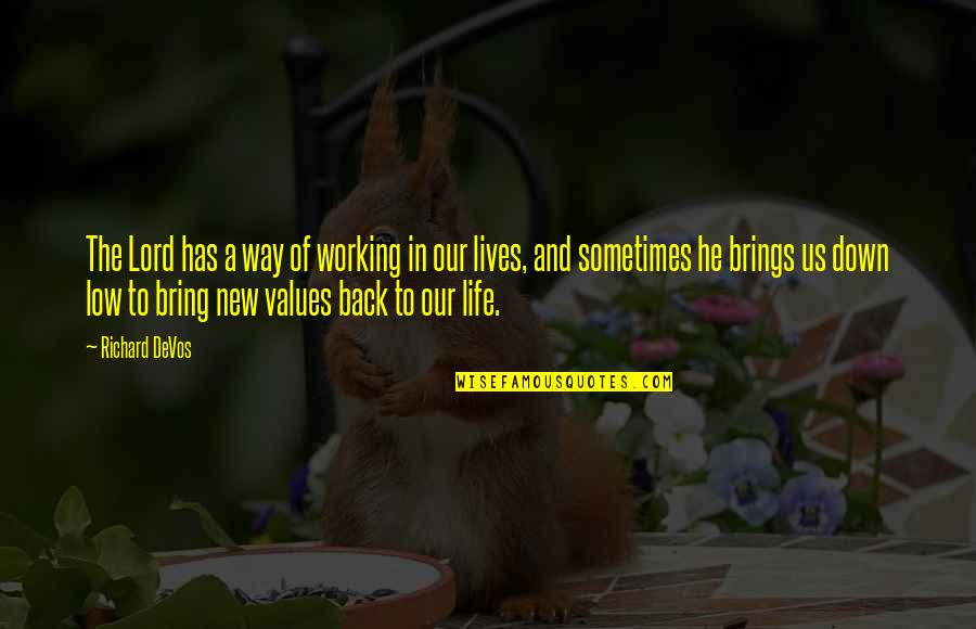 Values In Life Quotes By Richard DeVos: The Lord has a way of working in