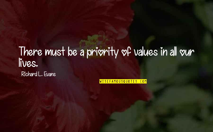 Values In Life Quotes By Richard L. Evans: There must be a priority of values in