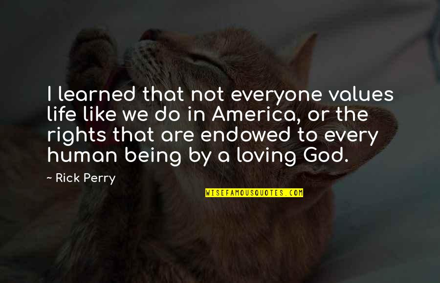 Values In Life Quotes By Rick Perry: I learned that not everyone values life like