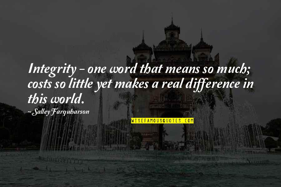 Values In Life Quotes By Salley Farquharson: Integrity - one word that means so much;