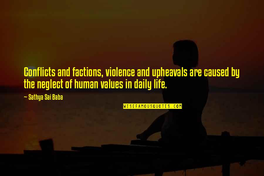 Values In Life Quotes By Sathya Sai Baba: Conflicts and factions, violence and upheavals are caused