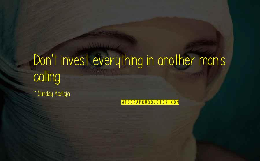 Values In Life Quotes By Sunday Adelaja: Don't invest everything in another man's calling