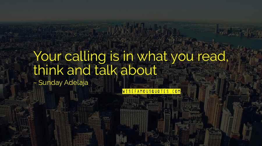Values In Life Quotes By Sunday Adelaja: Your calling is in what you read, think