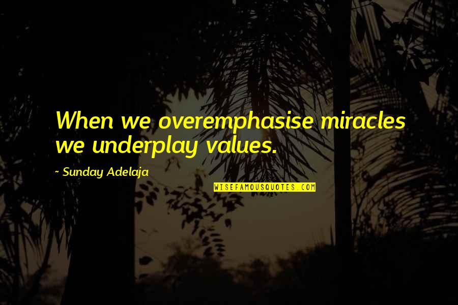 Values In Life Quotes By Sunday Adelaja: When we overemphasise miracles we underplay values.