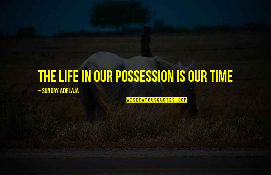 Values In Life Quotes By Sunday Adelaja: The life in our possession is our time