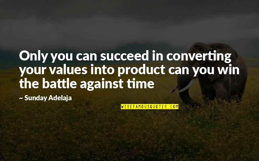 Values In Life Quotes By Sunday Adelaja: Only you can succeed in converting your values