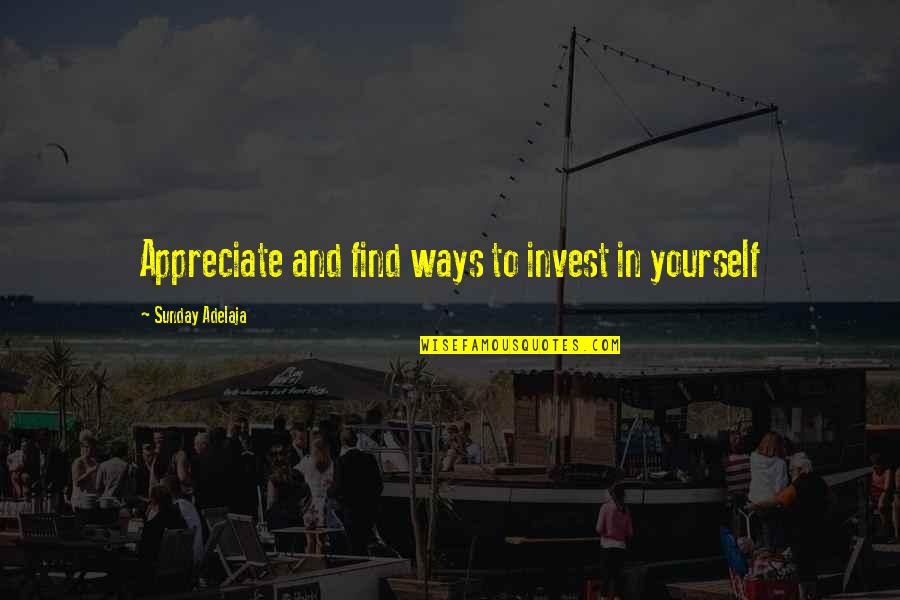 Values In Life Quotes By Sunday Adelaja: Appreciate and find ways to invest in yourself