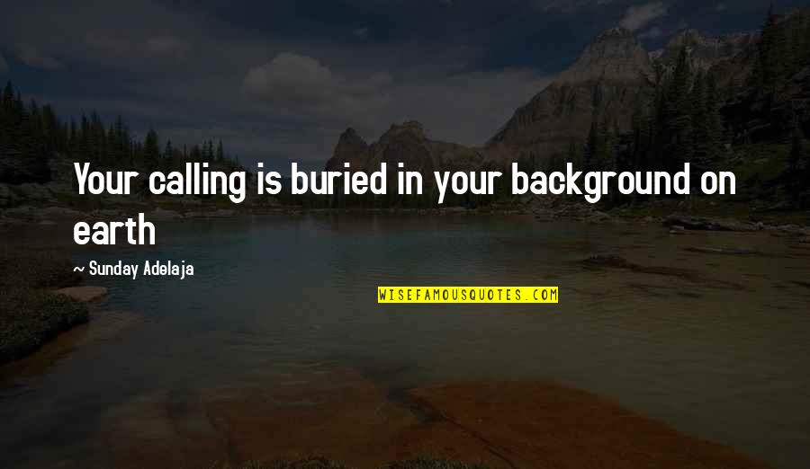 Values In Life Quotes By Sunday Adelaja: Your calling is buried in your background on