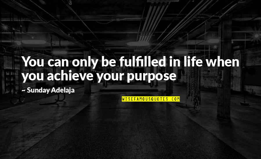 Values In Life Quotes By Sunday Adelaja: You can only be fulfilled in life when