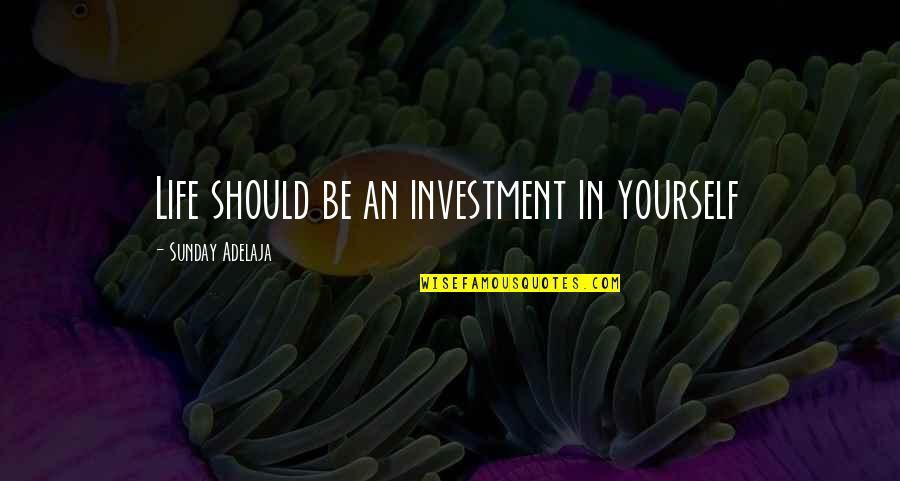 Values In Life Quotes By Sunday Adelaja: Life should be an investment in yourself